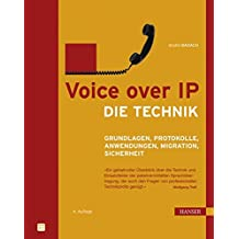Voice over IP - Die Technik: Grundlagen, Protokolle, Anwendungen, Migration, Sicherheit (Print-on-Demand)