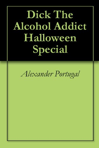 Dick The Alcohol Addict Halloween Special (English Edition)