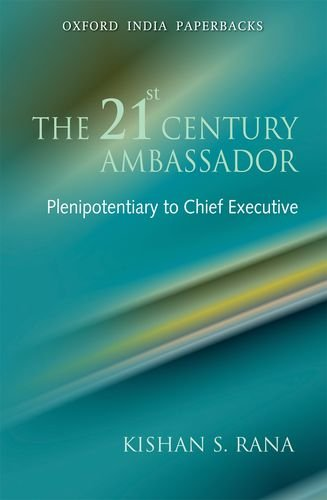 The 21st Century Ambassador: Plenipotentiary to Chief Executive (Oxford India Paperbacks)