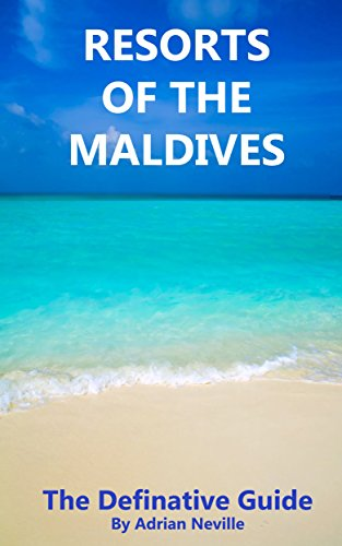 Resorts of the Maldives: The Definitive Guide (English Edition)