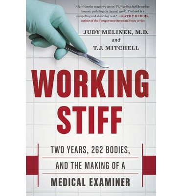 [ Working Stiff: Two Years, 262 Bodies, and the Making of a Medical Examiner Melinek, Judy ( Author ) ] { Hardcover } 2014