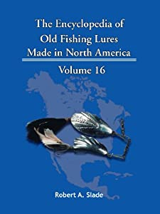 The Encyclopedia Of Old Fishing Lures: Made in North America: 16 from Trafford