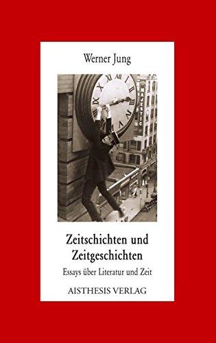 Zeitschichten und Zeitgeschichten: Essays über Literatur und Zeit