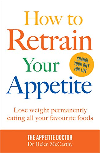 How to Retrain Your Appetite: Lose weight permanently eating all your favourite foods (English Edition)