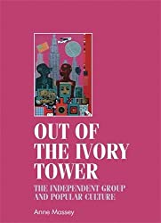 Out of the Ivory Tower: The Independent Group and Popular Culture (Studies in Design (Hardcover))