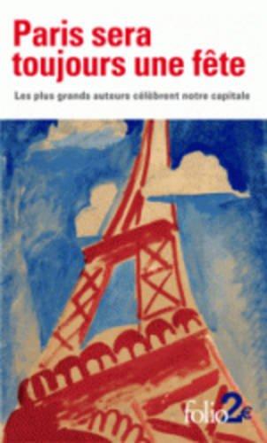 Paris sera toujours une fête: Les plus grands auteurs célèbrent notre capitale