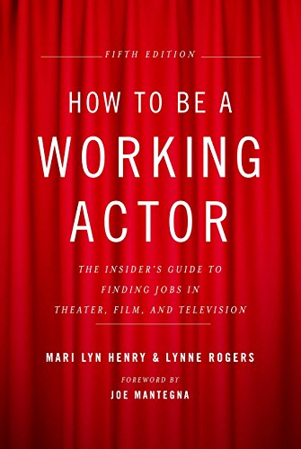 How To Be A Working Actor, 5Th Edition: The Insider's Guide to Finding Jobs in Theater, Film, and Television (How to Be a Working Actor: The Insider's Guide to Finding Jobs) por Mari Lyn Henry