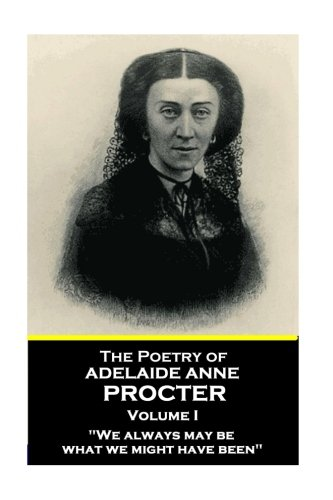 The Poetry of Adelaide Anne Procter - Volume I por Adelaide Anne Procter