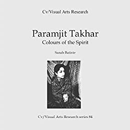 Paramjit Takhar: Colours of the Spirit (Cv/Visual Arts Research Book 84) by [James, Nicholas]