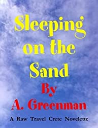 Sleeping on the Sand: Raw Travel Crete (Novelette) (The Adventures of a Greenman Book 11)