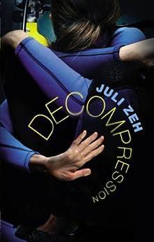 Decompression by [Zeh, Juli]
