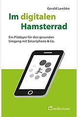 Im digitalen Hamsterrad: Ein Plädoyer für den gesunden Umgang mit Smartphone & Co. Kindle Ausgabe