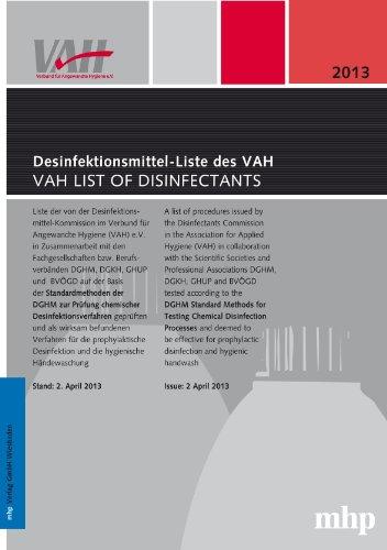 Desinfektionsmittel-Liste des VAH VAH List of Disinfectants: Liste der nach der Desinfektionsmittel-Kommission im Verbund für Angewandte Hygiene (VAH) und die hygienische Händewaschung