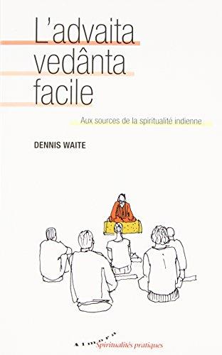 L'advaita vedânta facile : Aux sources de la spiritualité indienne