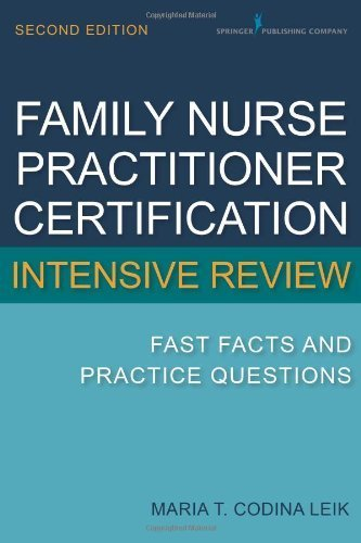 Family Nurse Practitioner Certification Intensive Review: Fast Facts and Practice Questions, Second Edition 2nd by Leik MSN APN BC FNP-C, Maria T. Codina (2013) Paperback