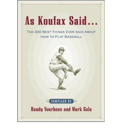 As Koufax Said...: The 400 Best Things Ever Said About How to Play Baseball (Paperback) - Common