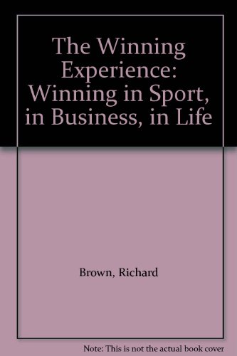 The Winning Experience: Winning in Sport, in Business, in Life por Richard Brown