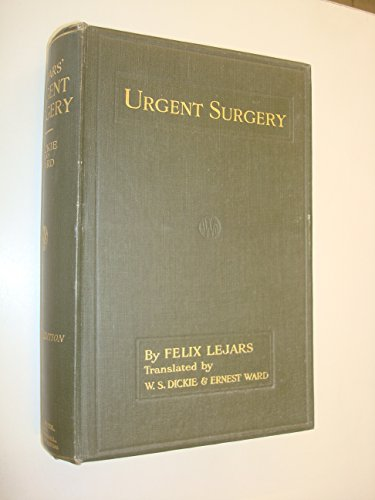 URGENT SURGERY ... THIRD ENGLISH EDITION, TRANSLATED FROM THE EIGHTH FRENCH EDITION BY W. S. DICKIE ... AND E. WARD, ETC
