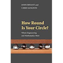 [(How Round is Your Circle?: Where Engineering and Mathematics Meet)] [ By (author) John Bryant, By (author) Chris Sangwin ] [March, 2011]