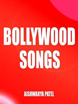 Bollywood Songs : Everything you need to know about Bollywood Music. (English Edition) par [Patel, Aishwarya]
