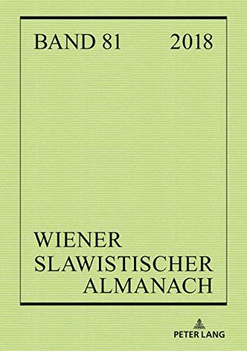 Wiener Slawistischer Almanach Band 81/2018: Oesterreichische Beitraege zum Internationalen Slawistikkongress 2018 in Belgrad