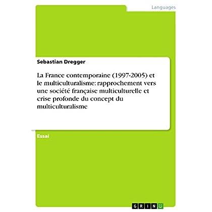 La France contemporaine (1997-2005) et le multiculturalisme: rapprochement vers une société française multiculturelle et crise profonde du concept du multiculturalisme