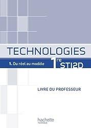 Technologies 1re STI2D, T1 Du réel au modèle - Livre professeur - Ed.2011