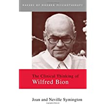 The Clinical Thinking of Wilfred Bion (Makers of Modern Psychotherapy)