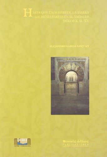 Hasta que Dios herede la tierra : los bienes habices en Al-Andalus, siglos X al XV por Alejandro García Sanjuán