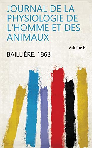Journal de la physiologie de l'homme et des animaux Volume 6 par 1863 Baillière