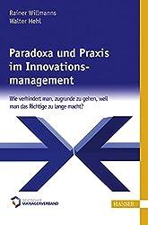 Paradoxa und Praxis im Innovationsmanagement: Wie verhindert man, zugrunde zu gehen, weil man das Richtige zu lange macht?