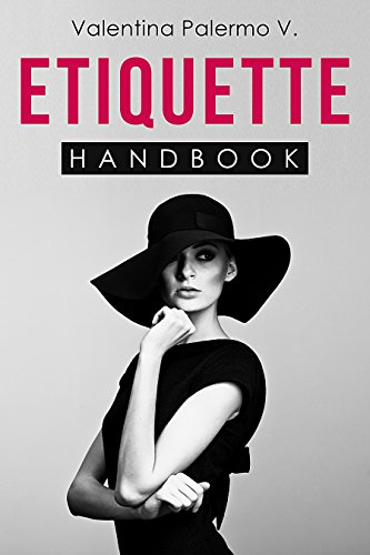 Etiquette Handbook: Everything you need to know about etiquette in a small and easy to read handbook (English Edition) por Valentina Palermo V.