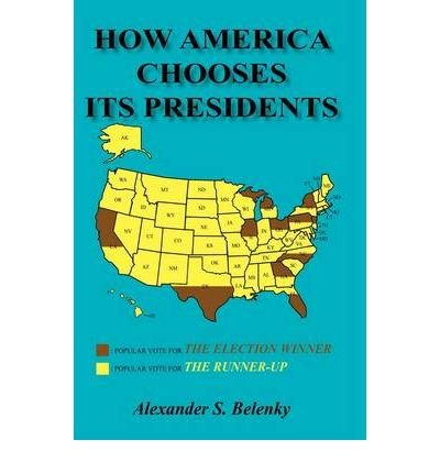 [How America Chooses Its Presidents] (By: Alexander S Belenky) [published: April, 2007]