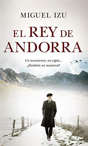 El Rey de Andorra (Novela Histórica) eBook: Izu, Miguel: Amazon.es ...