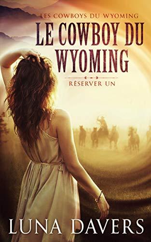 Le Cowboy du Wyoming  (Les Cowboys du Wyoming  t. 1)