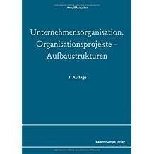 Unternehmensorganisation: Organisationsprojekte – Aufbaustrukturen