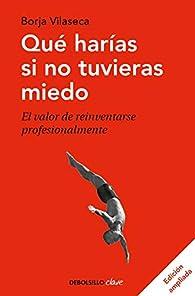 Qué harías si no tuvieras miedo: Claves para reinventarte profesionalmente y prosperar en la nueva era par Borja Vilaseca