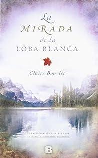 La mirada de la loba blanca par Claire Bouvier