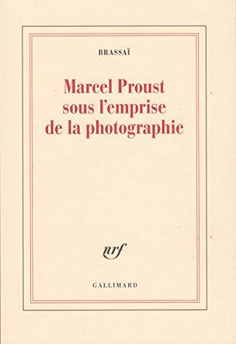 Marcel Proust sous l'emprise de la photographie par Brassa¸