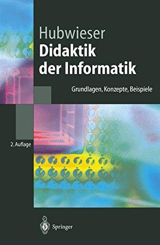 Didaktik der Informatik: Grundlagen, Konzepte, Beispiele (Springer-Lehrbuch)