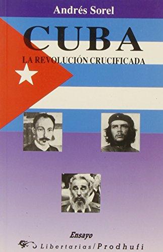 Cuba: La revolución crucificada (Ensayo)
