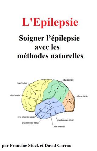 Epilepsie : Traitements Naturels pour Soigner l'Epilepsie par david carrau