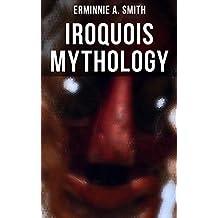 Iroquois Mythology: Illustrated Edition (English Edition)