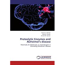 Proteolytic Enzymes and Alzheimer's disease: Potentials of nattokinase, a-chymotrypsin in alleviating Alzheimer's disease by Hanaa H. Ahmed (2012-06-05)
