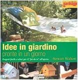 Idee in giardino pronte in un giorno. Progetti facili e veloci per il «fai da te» all'aperto (I libri di giardinaggio)