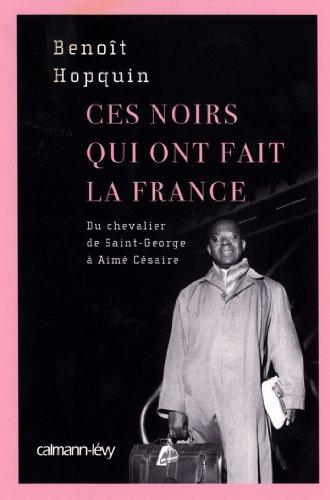 Ces Noirs qui ont fait la France : Du Chevalier Saint-Georges à Aimé Césaire (Sciences Humaines et Essais)
