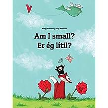 Am I small? Er ég smá?: Children's Picture Book English-Icelandic (Dual Language/Bilingual Edition)