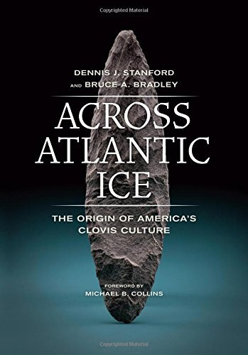 Across Atlantic Ice: The Origin of America's Clovis Culture by Dennis J. Stanford (2013-06-03)