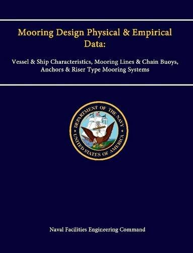Mooring Design Physical & Empirical Data: Vessel & Ship Characteristics, Mooring Lines & Chain Buoys, Anchors & Riser Type Mooring Systems -