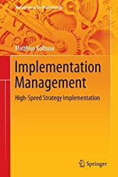 Implementation Management: High-Speed Strategy Implementation (Management for Professionals)